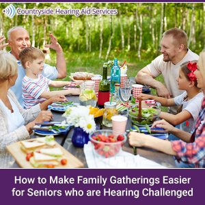 How to Make Family Gatherings Easier for Seniors who are Hearing Challenged