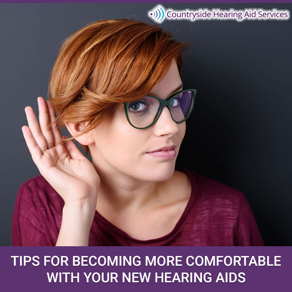 Tips For Becoming More Comfortable With Your New Hearing Aids