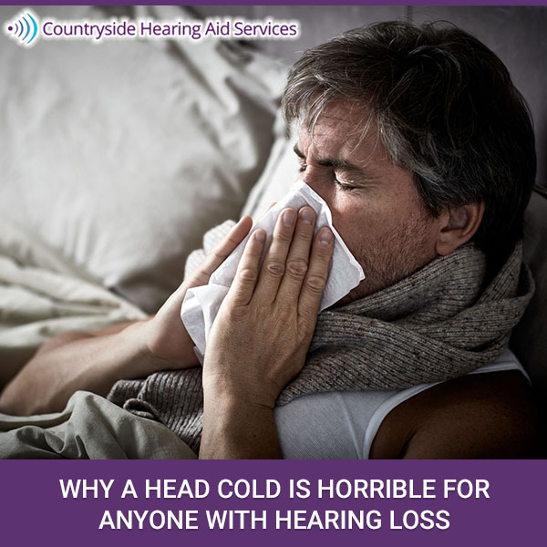 Why a Head Cold is Horrible for Anyone with Hearing Loss